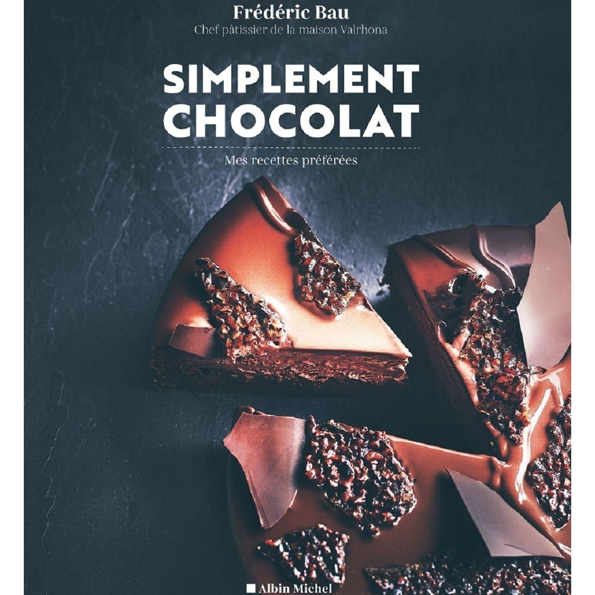 Simplement chocolat, mes recettes préférées de Frédéric Bau - Albin Michel
