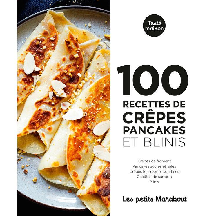 100 recettes : Crepes pancakes et blinis- Marabout